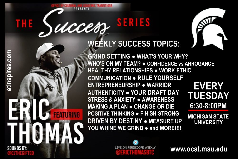 Success Series featuring Dr. Eric Thomas! Every TUESDAY @ MSU